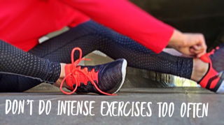 don't do intense exercises too often